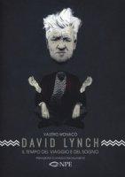 David Lynch. Il tempo del viaggio e del sogno - Monacò Valerio