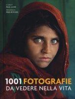 1001 fotografie da vedere nella vita. Ediz. illustrata