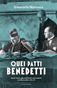 Copertina di 'Quei patti benedetti. Cosa resta oggi dei Patti Lateranensi tra Mussolini e Pio XI'