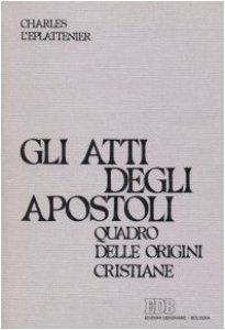 Copertina di 'Gli atti degli Apostoli. Quadro delle origini cristiane'