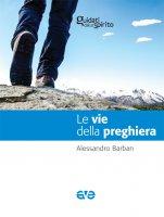 Le vie della preghiera - Alessandro Barban