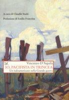 Io, pacifista in trincea. Un italoamericano nella Grande guerra - D'Aquila Vincenzo