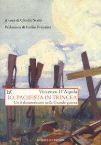 Copertina di 'Io, pacifista in trincea. Un italoamericano nella Grande guerra'