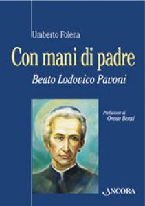 Copertina di 'Con mani di Padre. Beato Lodovico Pavoni'