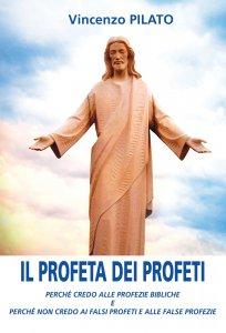 Copertina di 'Profeta dei profeti. Perché credo alle profezie bibliche e perché non credo ai falsi profeti e alle false profezie. (Il)'