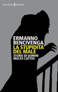Copertina di 'La stupidità del male. Storie di uomini molto cattivi'