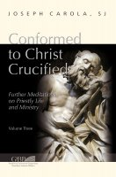 Conformed to Christ Crucified. 3: Further Meditations on Priestly Life and Ministry - Joseph Carola