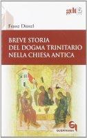 Breve storia del dogma trinitario nella chiesa antica (gdt 329) - Franz D�nzl