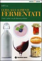 Guida agli alimenti fermentati. Gusto e salute con gli alimenti probiotici - Cox Jeff