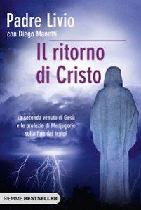 Copertina di 'Il ritorno di Cristo. La seconda venuta di Gesù e le profezie di Medjugorje sulla fine dei tempi'