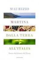 Dalla terra all'Italia. Storie dal futuro del Paese - Martina Maurizio