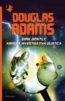Dirk Gently, agenzia investigativa olistica - Adams Douglas