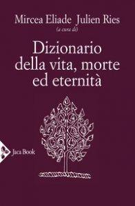 Copertina di 'Dizionario della vita, morte ed eternità'