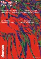 Manifesta 12 Palermo. Il Giardino Planetario. Coltivare la coesistenza. La Biennale Nomade Europea-Planetary Garden. Cultivating coexistence. The European Nomadic Biennial. Ediz. illustrata