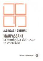 Maupassant. La semiotica del testo in esercizio - Greimas Algirdas J.