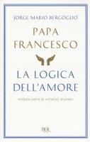 La logica dell'amore - Papa Francesco