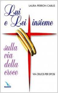 Copertina di 'Lui e lei insieme sulla via della croce. Via Crucis per sposi'