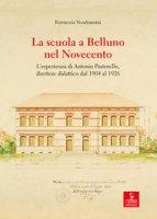 La scuola a Belluno nel Novecento. L'esperienza di Antonio Pastorello, direttore didattico dal 1904 al 1926 - Vendramini Ferruccio