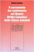 Il sacramento del matrimonio nel nuovo diritto canonico delle Chiese orientali - Salachas Dimitrios