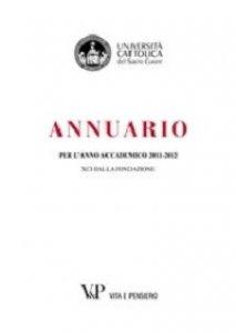 Copertina di 'Annuario dell'Università Cattolica del Sacro Cuore per l'anno accademico 2011-2012. XCI dalla fondazione'