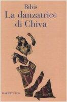 La danzatrice di Chiva. Storia di un'anima semplice - Bibis