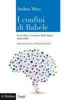 I confini di Babele - Andrea Moro
