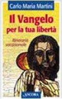 Il Vangelo per la tua libertà. Itinerario vocazionale - Martini Carlo M.