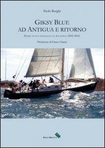 Copertina di 'Giksy Blue ad Antigua e ritorno. Diario di una veleggiata in Atlantico (2002-2003)'