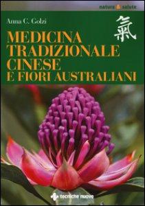 Copertina di 'Medicina tradizionale cinese e fiori australiani'