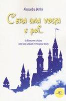 C'era una volta e poi... da Biancaneve a Vaiana come sono cambiate le principesse Disney - Bertini Alessandra