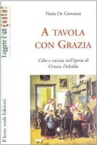 Copertina di 'A tavola con Grazia. Cibo e cucina nell'opera di Grazia Deledda'