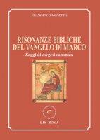 Risonanze bibliche del Vangelo di Marco - Mosetto Francesco