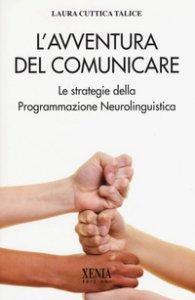 Copertina di 'L' avventura del comunicare. Le strategie della programmazione neurolinguistica'