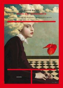 Copertina di 'Muse del disincanto. Poesia italiana del Novecento. Un'antologia critica'