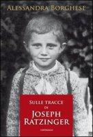 Sulle tracce di Joseph Ratzinger - Borghese Alessandra