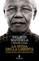 La sfida della libertà. Come nasce una democrazia - Mandela Nelson, Langa Mandla