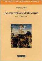 La resurrezione della carne. Testo latino a fronte - Tertulliano Quinto S.