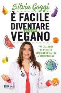 Copertina di 'È facile diventare un po' più vegano. Fai del bene al pianeta cambiando la tua alimentazione'