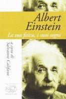 Albert Einstein. La sua fisica, i suoi sogni