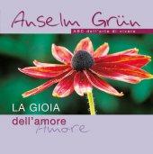 La gioia dell'amore - Grün Anselm
