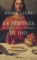 La pazienza di Dio. Vangelo per la vita quotidiana - Livio Fanzaga