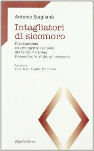 Copertina di 'Intagliatori di sicomoro. Cristianesimo ed emergenze culturali del terzo millennio. Il compito, e sfide, gli orizzonti'