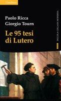 Le 95 tesi di Lutero e la cristianit� del nostro tempo - Paolo Ricca, Giorgio Tourn