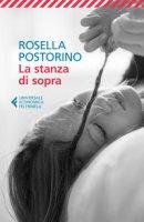 La stanza di sopra - Postorino Rosella