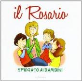 Il rosario spiegato ai bambini - Aa. Vv.