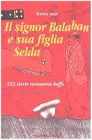 Il signor Balaban e sua figlia Selda. 222 storie veramente buffe - Auer Martin
