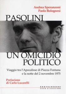 Copertina di 'Pasolini. Un omicidio politico. Viaggio tra l'apocalisse di Piazza Fontana e la notte del 2 novembre 1975'