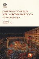 Cristina di Svezia nella Roma barocca. «Et in Arcadia ego»