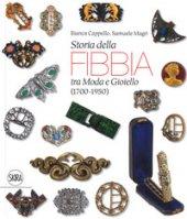 Storia della fibbia tra moda e gioiello (1700-1950). Ediz. italiana e inglese - Cappello Bianca, Magri Samuele