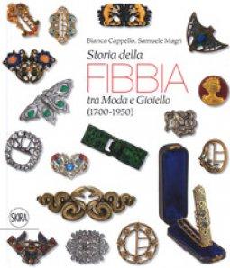 Copertina di 'Storia della fibbia tra moda e gioiello (1700-1950). Ediz. italiana e inglese'